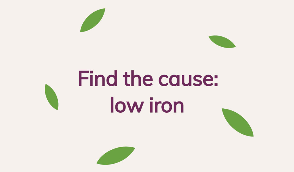 Find the cause: low iron